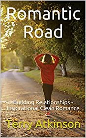 Romantic Road: Building Relationships - Inspirational Clean Romance