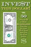 img - for Invest This Dollar!: 50 Ways to Make $1,000,000 That Are So Good, We'll Even Spot You the First Dollar book / textbook / text book
