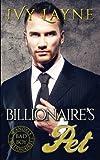 The Billionaire s Pet (A  Scandals of the Bad Boy Billionaires  Romance) (Volume 3)
