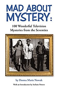 Mad About Mystery: 100 Wonderful Television Mysteries from the Seventies by [Nowak, Donna Marie ]