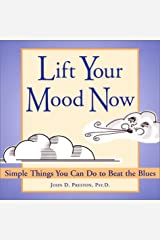 Lift Your Mood Now: Simple Things You Can Do to Beat the Blues Paperback