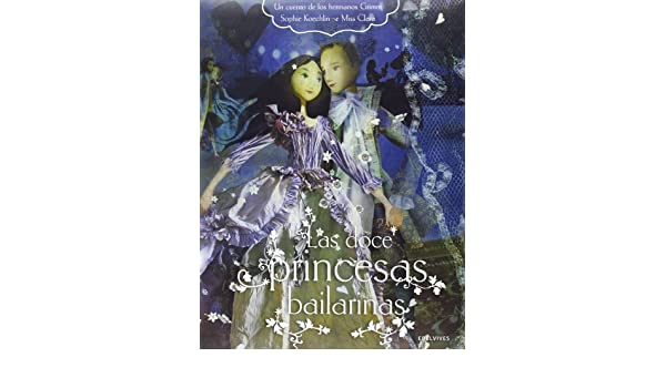 Las doce princesas bailarinas (Novela Juvenil Chicas) (Spanish Edition): Sophie Koechlin: 9788426389121: Amazon.com: Books