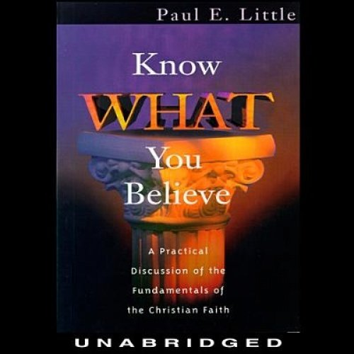 Know What You Believe: A Practical Discussion of the Fundamentals of the Christian Faith by Blackstone Pub