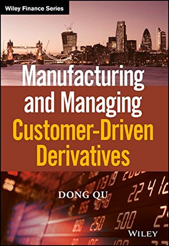 Manufacturing and Managing Customer-Driven Derivatives (The Wiley Finance Series) by Wiley