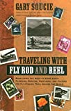 img - for Traveling With Fly Rod and Reel: Everything You Need to Know About Planning, Booking, Preparing, and Packing for Fly-Fishing Trips Around the World 1st edition by Soucie, Gary (1995) Paperback book / textbook / text book