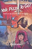 Yak Pizza To Go! Travels in an Age of Vanishing Cultures and Extinction, Phil Karber, 1930493126