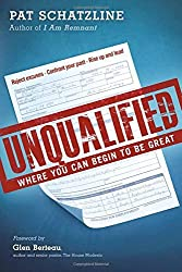 Unqualified: Where You Can Begin to be Great by Pat Schatzline (2015-06-02)