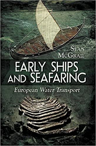 Early Ships and Seafaring: Water Transport within Europe