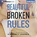 Beautiful Broken Rules: Broken Series, Book 1 Hörbuch von Kimberly Lauren Gesprochen von: Eva Kantor