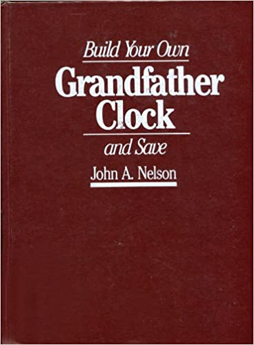 Build Your Own Grandfather Clock Save John A Nelson