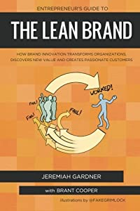 Entrepreneur's Guide To The Lean Brand: How Brand Innovation Builds Passion, Transforms Organizations and Creates Value by Market By Numbers