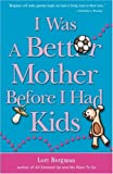 I Was a Better Mother Before I Had Kids, Lori Borgman, 1578602130