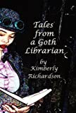 Tales from a Goth Librarian, Kimberly Richardson, 1937035123
