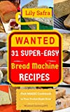 Wanted! 31 Super-Easy Bread Machine Recipes: Pick MAGIC Cookbook in Your Pocket Right Now! (Bread Machine Cookbook, Gluten Free Bread Machines, Whole Wheat Bread Recipe) [Wanted Cooking #7]