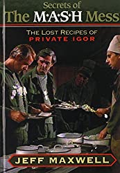 The Secrets of the M*A*S*H Mess: The Lost Recipes of Private Igor by Jeff Maxwell (1997-10-01)