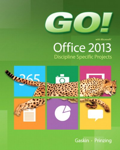 GO! with Microsoft Office 2013 Discipline Specific Projects