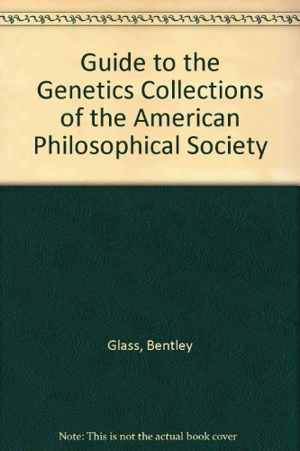 Guide to the Genetics Collections of the American Philosophical - Price Glasses Bentley