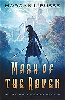 Mark of the Raven (The Ravenwood Saga Book #1) by [Busse, Morgan L.]