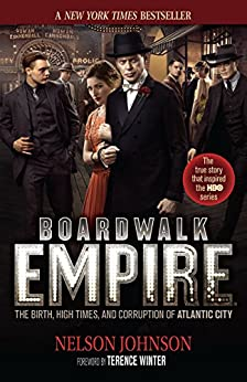 Boardwalk Empire: The Birth, High Times, and Corruption of Atlantic City by [Johnson, Nelson, , Terence Winter]
