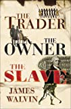 The Trader, the Owner, the Slave, James Walvin, 0224061445