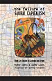 Failure of Global Capitalism : From Cape Breton to Columbia and Beyond, Gibbs, Terry and Leech, Garry M., 1897009321