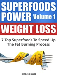SUPERFOODS POWER Volume 1: WEIGHT LOSS - 7 Top Superfoods To Speed Up The Fat Burning Process