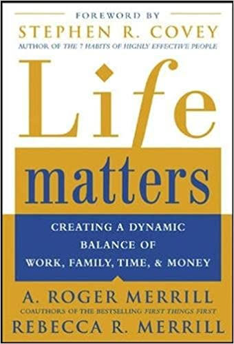 Life Matters Creating a dynamic balance of work, family, time, & money book