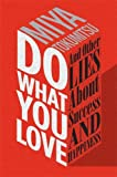 img - for Do What You Love: And Other Lies About Success and Happiness by Miya Tokumitsu (2015-08-11) book / textbook / text book