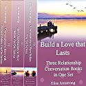 Build a Love That Lasts: Three Relationship Conversation Books in One Set Audiobook by Elisa Armstrong Narrated by Shannon Abood