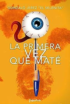La primera vez que maté (Spanish Edition) by [Selenita, Gonzalo Jerez El]