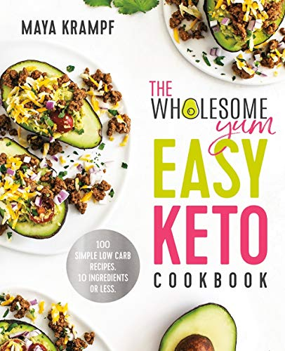 The Wholesome Yum Easy Keto Cookbook: 100 Simple Low Carb Recipes. 10 Ingredients or Less