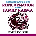 Edgar Cayce on Reincarnation and Family Karma Audiobook by Kevin J. Todeschi Narrated by Scott R. Pollak
