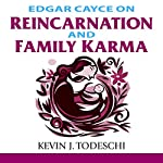 Edgar Cayce on Reincarnation and Family Karma | Kevin J. Todeschi