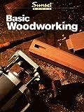 Basic Woodworking (Sunset New Basic)