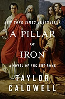 A Pillar of Iron: A Novel of Ancient Rome by [Caldwell, Taylor]