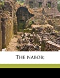 The Nabob;, Alphonse Daudet and William Peterfield Trent, 1178038386
