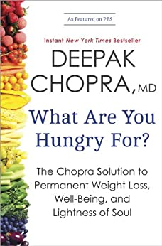 What Are You Hungry For?: The Chopra Solution to Permanent Weight Loss, Well-Being, and Lightness of Soul by [Chopra, Deepak]