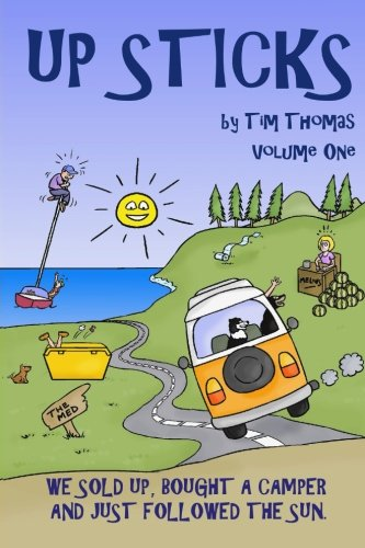 Download Up Sticks: Vol one : Hilarious tales of a young couple who sell up and embark on an epic eight year road trip (Volume 1) ebook