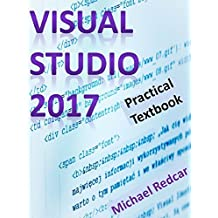 VISUAL STUDIO 2017: Practical Textbook