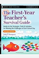The First-Year Teacher's Survival Guide: Ready-To-Use Strategies, Tools & Activities for Meeting the Challenges of Each School Day (Jossey-Bass Survival Guides) by Julia G. Thompson (2007-06-29) Paperback