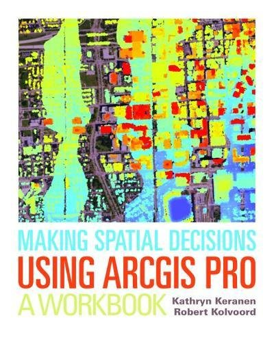 Making Spatial Decisions Using ArcGIS Pro: A Workbook by Esri Press