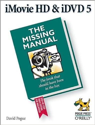 iMovie HD & iDVD 5: The Missing Manual: David Pogue