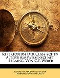 Repertorium der Classischen Alterthumswissenschaft, Herausg Von C F Weber, Repertorium Classischen Der Alterthumswissenschaft and Repertorium Der Alterthumswissenschaft, 114318100X