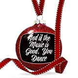 Christmas Decoration Classic design And if the Music is Good, You Dance Ornament