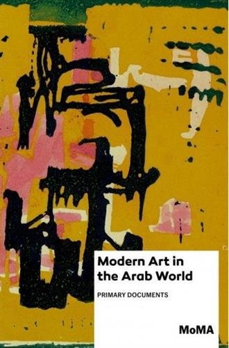 Modern Art in the Arab World: Primary Documents (MoMA Primary (Art Rogers Photography)