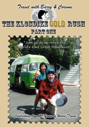 Travel with Barry & Corinne - The Klondike Gold Rush - Part One