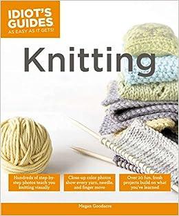 549c5af56e3e Knitting (Idiot s Guides)  Megan Goodacre  9781615644100  Amazon.com ...