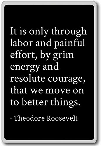 It Is Only Through Labor And Painful Eff      Theodore Roosevelt   Quotes Fridge Magnet  Black