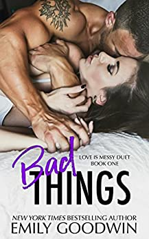 Bad Things: Cole & Ana (Love is Messy Book 3) by [Goodwin, Emily]