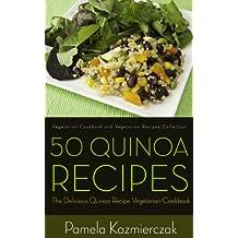 50 Quinoa Recipes – The Delicious Quinoa Recipe Vegetarian Cookbook (Vegetarian Cookbook and Vegetarian Recipes Collection 19)
